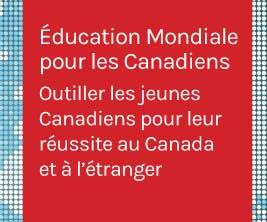 Éducation mondiale pour les canadiens : outiller les jeunes Canadiens pour leur réussite au Canada et à l'étranger.