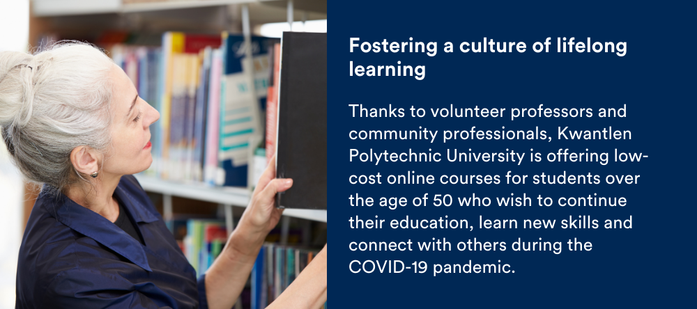 Text on screen: Fostering a culture of lifelong learning: Thanks to volunteer professors and community professionals, Kwantlen Polytechnic University is offering low-cost online courses for students over the age of 50 who wish to continue their education, learn new skills and connect with others during the COVID-19 pandemic.